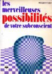Les merveilleuses possibilités de votre subconscient