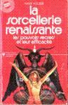 La sorcellerie renaissante - Les pouvoirs secrets et leur efficacit�