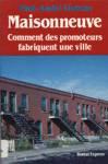 Maisonneuve - Comment des promoteurs fabriquent une ville