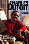 Charles Dutoit - Le ma�tre de l'orchestre