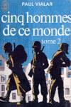 Cinq hommes de ce monde - Tome II